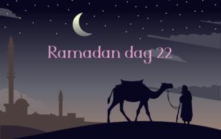 Ramadan dag 22